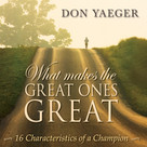 What Makes The Great Ones Great (16 Characteristics of a Champion) by Don Yaeger, 9781608105205