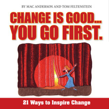 Change Is Good...You Go First (21 Ways to Inspire Change) - 9781608100125 by Mac Anderson, Tom Feltenstein, 9781608100125