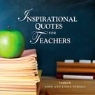 Inspirational Quotes for Teachers by John Podojil, Linda Podojil, 9781608101481