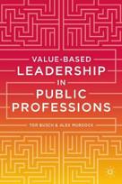 Value-based Leadership in Public Professions by Tor Busch, Alex Murdock, 9781137331090
