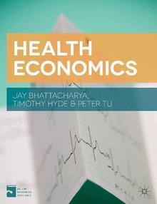 Health Economics by Jay Bhattacharya, Peter Tu, Timothy Hyde, 9781137029966