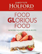 Food Glorious Food (Incredibly Delicious Low-GL Recipes) by Patrick Holford, Fiona McDonald Joyce, 9780749909956