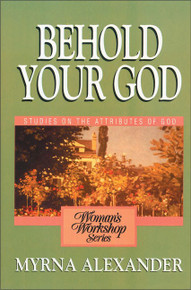 Behold Your God (Studies on the Attributes of God) by Myrna Alexander, 9780310371311