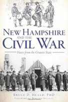 New Hampshire and the Civil War (Voices from the Granite State) by Bruce D. Heald, William Hallett, 9781609496289