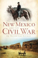 New Mexico and the Civil War by Dr. Walter Earl Pittman, 9781609491376