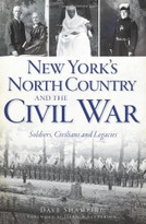 New York's North Country and the Civil War (Soldiers, Civilians and Legacies) by Dave Shampine, Harold Sanderson, 9781609496517