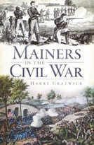 Mainers in the Civil War by Harry Gratwick, 9781596299627