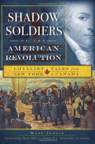 Shadow Soldiers of the American Revolution (Loyalist Tales from New York to Canada) by Mark Jodoin, David Wilkins, 9781596297265