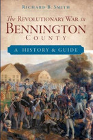 The Revolutionary War in Bennington County (A History & Guide) by Richard B. Smith, 9781596294448