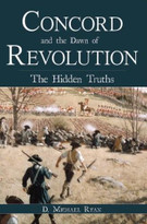 Concord and the Dawn of Revolution (The Hidden Truths) by D. Michael Ryan, 9781596291867