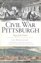 Civil War Pittsburgh (Forge of the Union) by Len Barcousky, Andrew E. Masich, 9781626190818