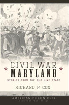 Civil War Maryland (Stories from the Old Line State) by Richard P. Cox, 9781596294196