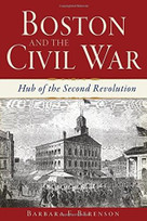Boston and the Civil War (Hub of the Second Revolution) by Barbara F. Berenson, 9781609499495