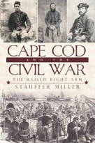 Cape Cod and the Civil War (The Raised Right Arm) by Stauffer Miller, 9781596299849