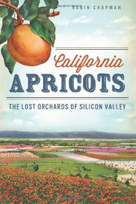 California Apricots (The Lost Orchards of Silicon Valley) by Robin Chapman, 9781609497958