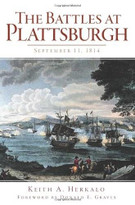 The Battles at Plattsburgh (September 11, 1814) by Keith A. Herkalo, Donald E. Graves, 9781609495169