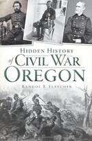 Hidden History of Civil War Oregon by Randol B. Fletcher, 9781609494247
