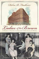Ladies of the Brown (A Women's History of Denver's Most Elegant Hotel) by Debra Faulkner, 9781609491284