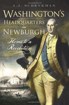 Washington's Headquarters in Newburgh (Home to a Revolution) by A.J. Schenkman, 9781596296008