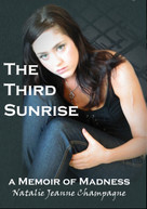 Third Sunrise:A Memoir of Madness (A Memoir of Madness) by Natalie Champagne, 9781926780160