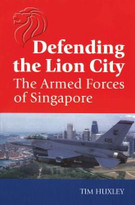 Defending the Lion City (The Armed Forces of Singapore) by Tim Huxley, 9781865081182