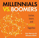 Millennials vs. Boomers (Listen, Learn, and Succeed Together) by Eric Harvey, Silvana Clark, 9781608106233