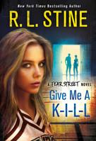 Give Me a K-I-L-L (A Fear Street Novel) by R. L. Stine, 9781250143525