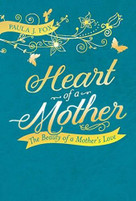 Heart of a Mother (The Beauty of a Mother's Love) - 9781492651956 by Paula J. Fox, 9781492651956