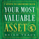 Your Most Valuable Asset (7 Steps to Growing Rich) by Brian Tracy, 9781608105816