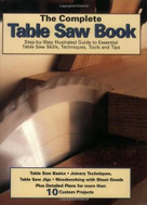 The Complete Table Saw Book (Step-by-Step Illustrated Guide to Essential Table Saw Skills, Techniques, Tools and Tips) by , 9781890621667