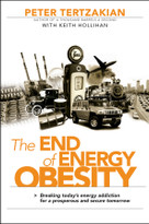 The End of Energy Obesity (Breaking Today's Energy Addiction for a Prosperous and Secure Tomorrow) by Peter Tertzakian, Keith Hollihan, 9780470435441