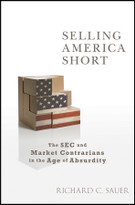 Selling America Short (The SEC and Market Contrarians in the Age of Absurdity) by Richard C. Sauer, 9780470582114