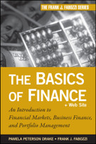 The Basics of Finance (An Introduction to Financial Markets, Business Finance, and Portfolio Management) by Pamela Peterson Drake, Frank J. Fabozzi, 9780470609712