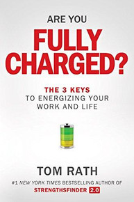 Are You Fully Charged? (The 3 Keys to Energizing Your Work and Life) by Tom Rath, 9781939714039