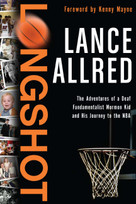Longshot (The Adventures of a Deaf Fundamentalist Mormon Kid and His Journey to the NBA) by Lance Allred, 9780061718588