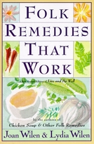 Folk Remedies That Work (By Joan and Lydia Wilen, Authors of Chicken Soup & Other Folk Remedies) by Joan Wilen, 9780060951641
