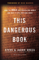 This Dangerous Book (How the Bible Has Shaped Our World and Why It Still Matters Today) by Steve Green, Jackie Green, Bill High, 9780310351474