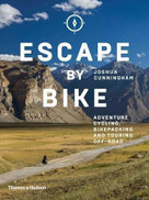 Escape by Bike (Adventure Cycling, Bikepacking and Touring Off-Road) by Joshua Cunningham, 9780500293508