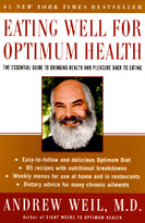 Eating Well for Optimum Health (The Essential Guide to Bringing Health and Pleasure Back to Eating) by Andrew Weil, 9780060959586