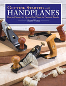 Getting Started with Handplanes (How to Choose, Set Up, and Use Planes for Fantastic Results) by Scott Wynn, 9781565238855
