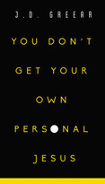 You Don't Get Your Own Personal Jesus by J.D. Greear, 9780310353751