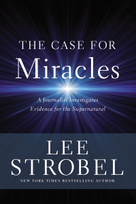The Case for Miracles (A Journalist Investigates Evidence for the Supernatural) by Lee Strobel, 9780310259183