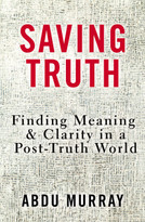 Saving Truth (Finding Meaning and Clarity in a Post-Truth World) by Abdu Murray, 9780310562047