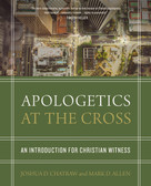 Apologetics at the Cross (An Introduction for Christian Witness) by Joshua D. Chatraw, Mark D. Allen, 9780310524687