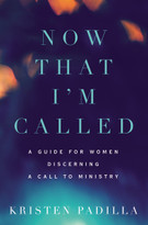 Now That I'm Called (A Guide for Women Discerning a Call to Ministry) by Kristen Padilla, 9780310532187