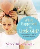 What Happened to My Little Girl? (Dad's Ultimate Guide to His Tween Daughter) by Nancy N. Rue, Jim Rue, 9780310284727