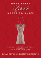 What Every Bride Needs to Know (The Most Important Year in a Woman's Life) by Susan DeVries, Bobbie Wolgemuth, 9780310313564
