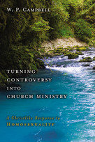 Turning Controversy into Church Ministry (A Christlike Response to Homosexuality) by William P. Campbell, 9780310321323