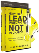 How to Lead When You're Not in Charge Study Guide with DVD (Leveraging Influence When You Lack Authority) by Clay Scroggins, 9780310095965