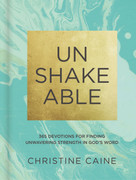 Unshakeable (365 Devotions for Finding Unwavering Strength in God's Word) by Christine Caine, 9780310090670